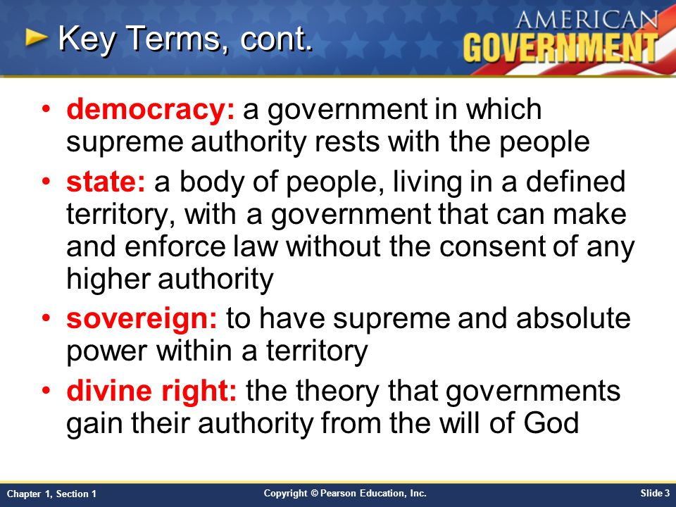 Key Terms, cont. democracy: a government in which supreme authority rests with the people.
