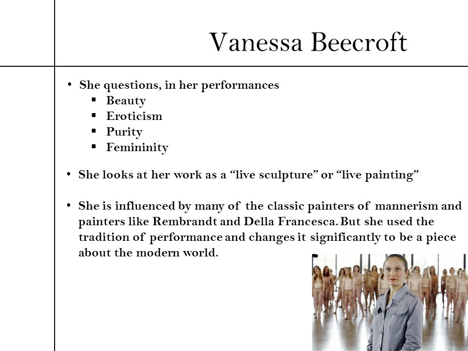 Vanessa Beecroft She questions, in her performances Beauty Eroticism