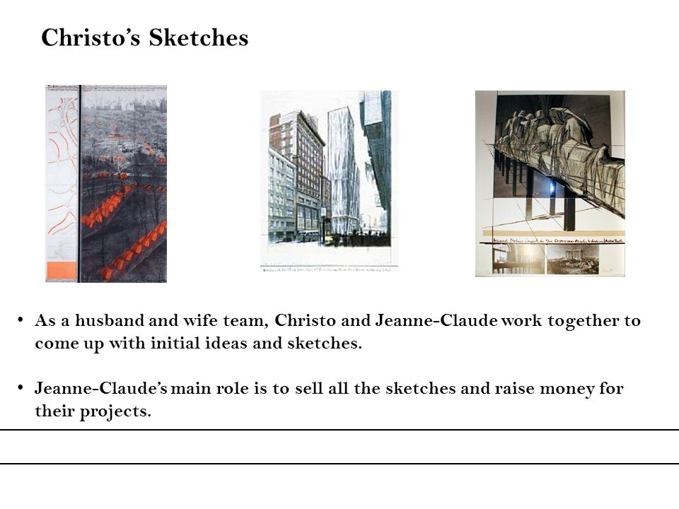Christo's Sketches As a husband and wife team, Christo and Jeanne-Claude work together to come up with initial ideas and sketches.