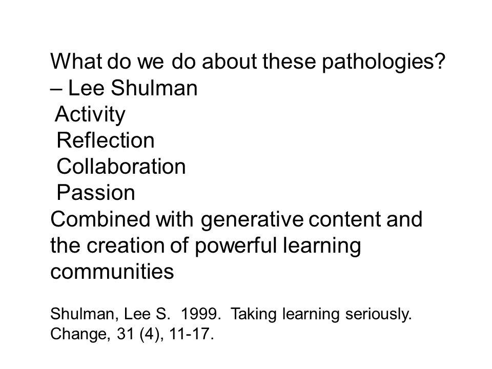 What do we do about these pathologies – Lee Shulman Activity