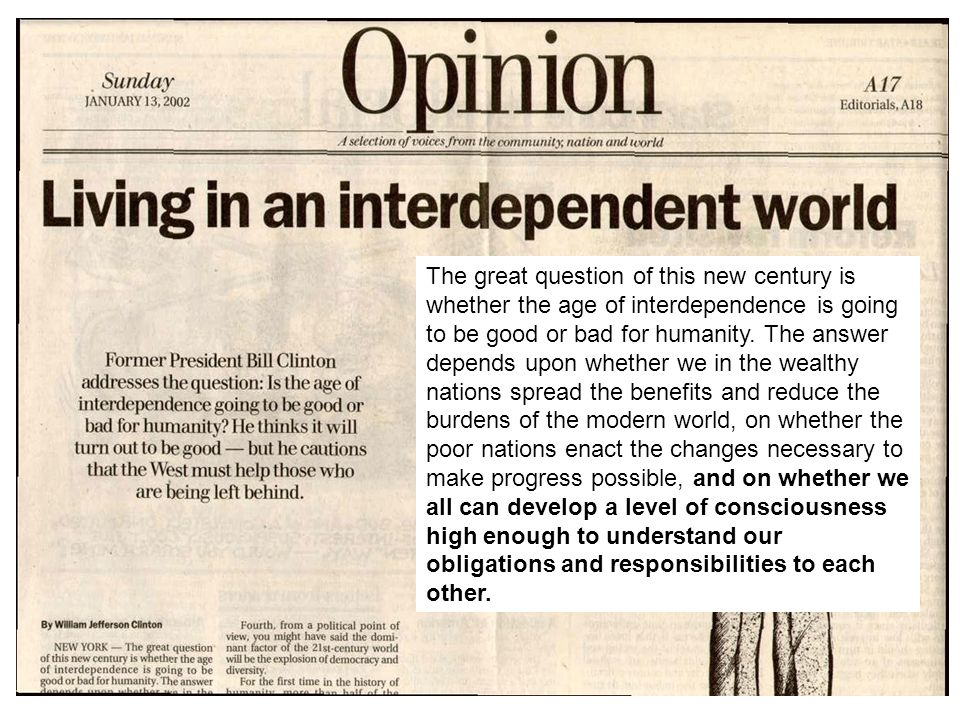 The great question of this new century is whether the age of interdependence is going to be good or bad for humanity.