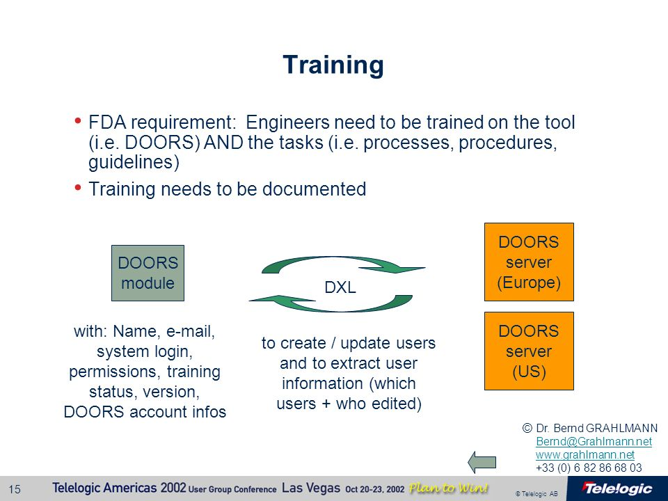 Training FDA requirement: Engineers need to be trained on the tool (i.e. DOORS) AND the tasks (i.e. processes, procedures, guidelines)