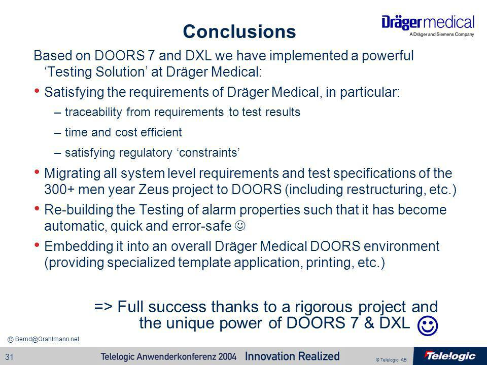 Conclusions Based on DOORS 7 and DXL we have implemented a powerful 'Testing Solution' at Dräger Medical: