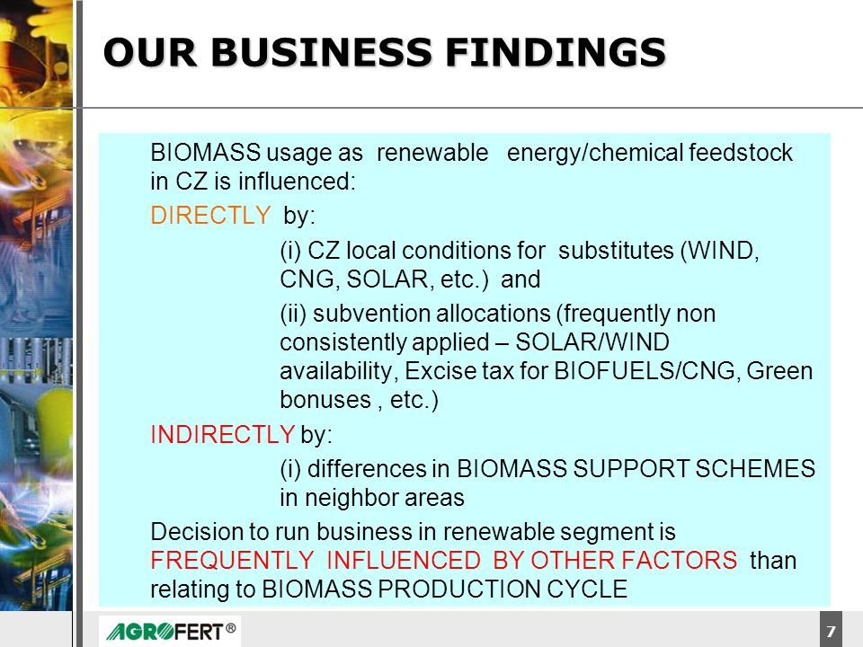 OUR BUSINESS FINDINGS BIOMASS usage as renewable energy/chemical feedstock in CZ is influenced: