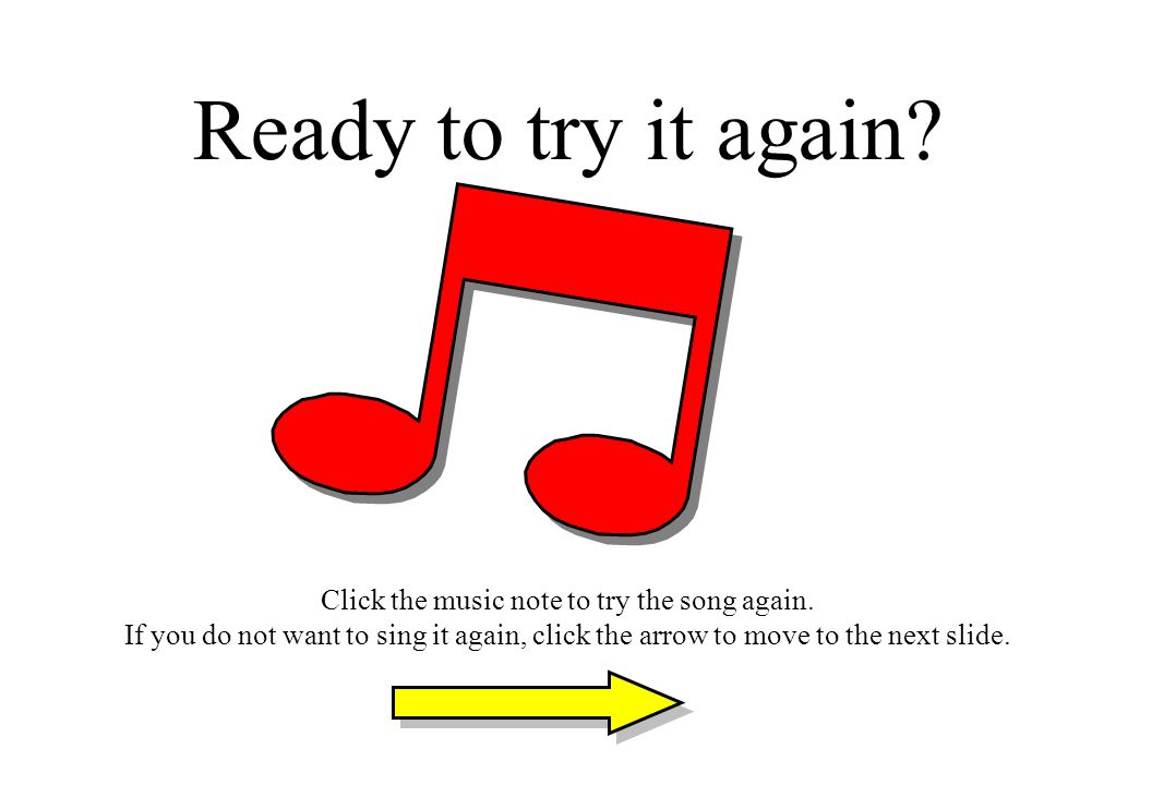 Ready to try it again. Click the music note to try the song again.