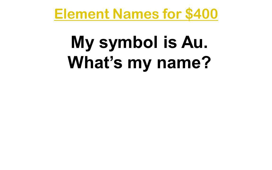 My symbol is Au. What's my name