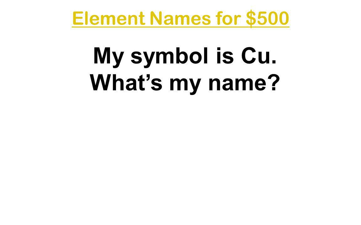 My symbol is Cu. What's my name