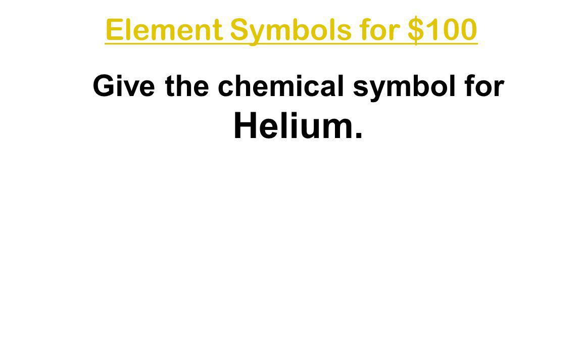 Give the chemical symbol for Helium.