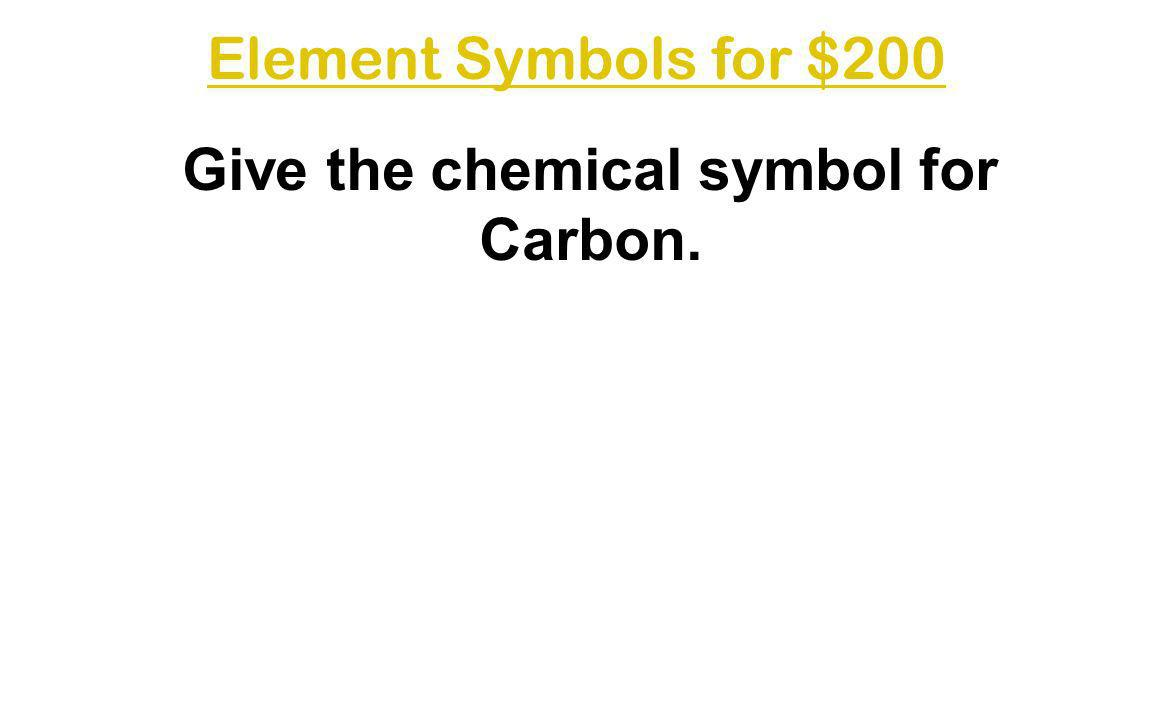 Give the chemical symbol for Carbon.