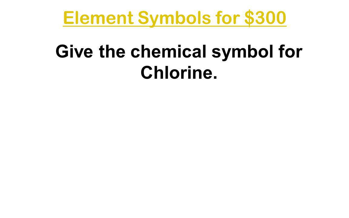 Give the chemical symbol for Chlorine.