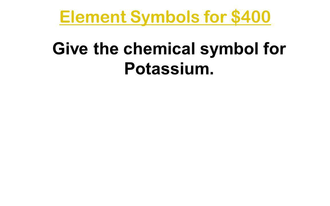 Give the chemical symbol for Potassium.