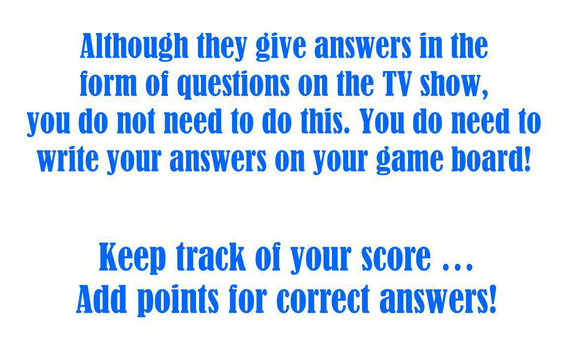 Keep track of your score … Add points for correct answers!