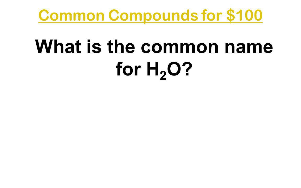 What is the common name for H2O