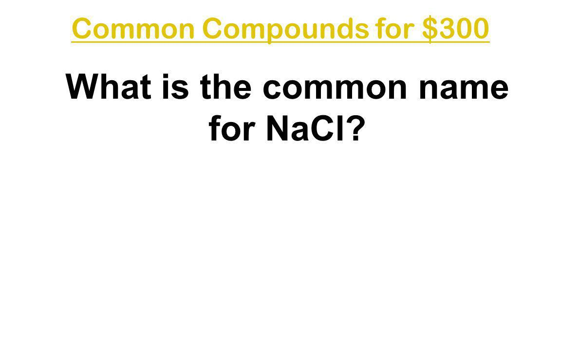 What is the common name for NaCl