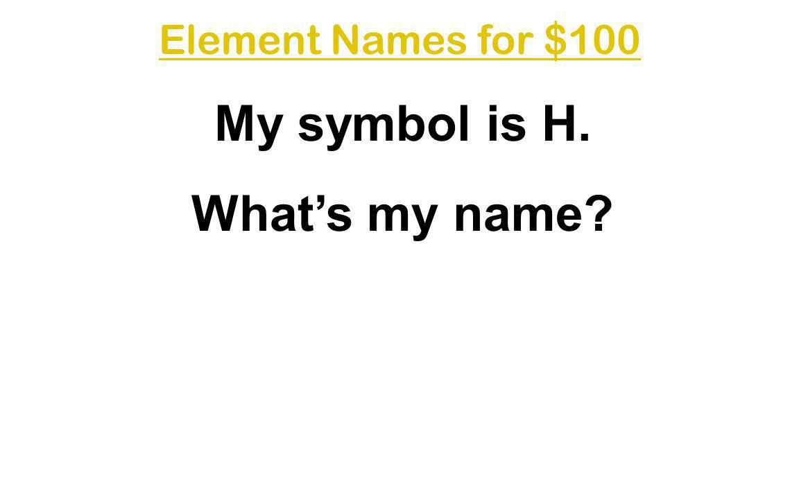My symbol is H. What's my name
