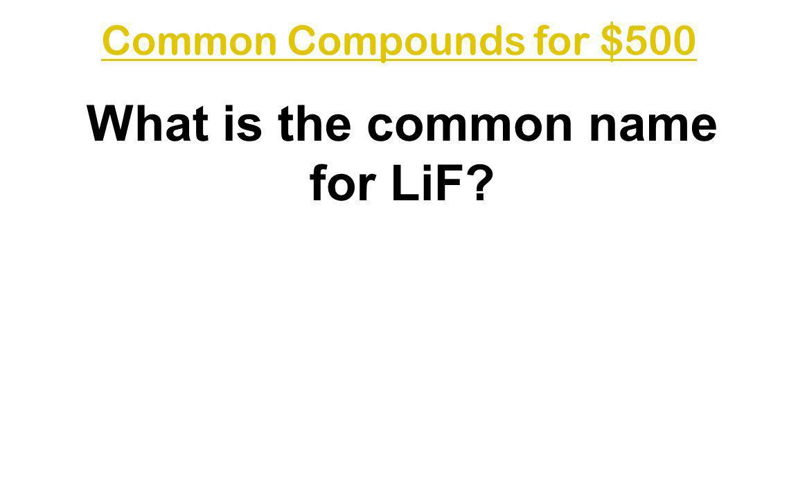 What is the common name for LiF