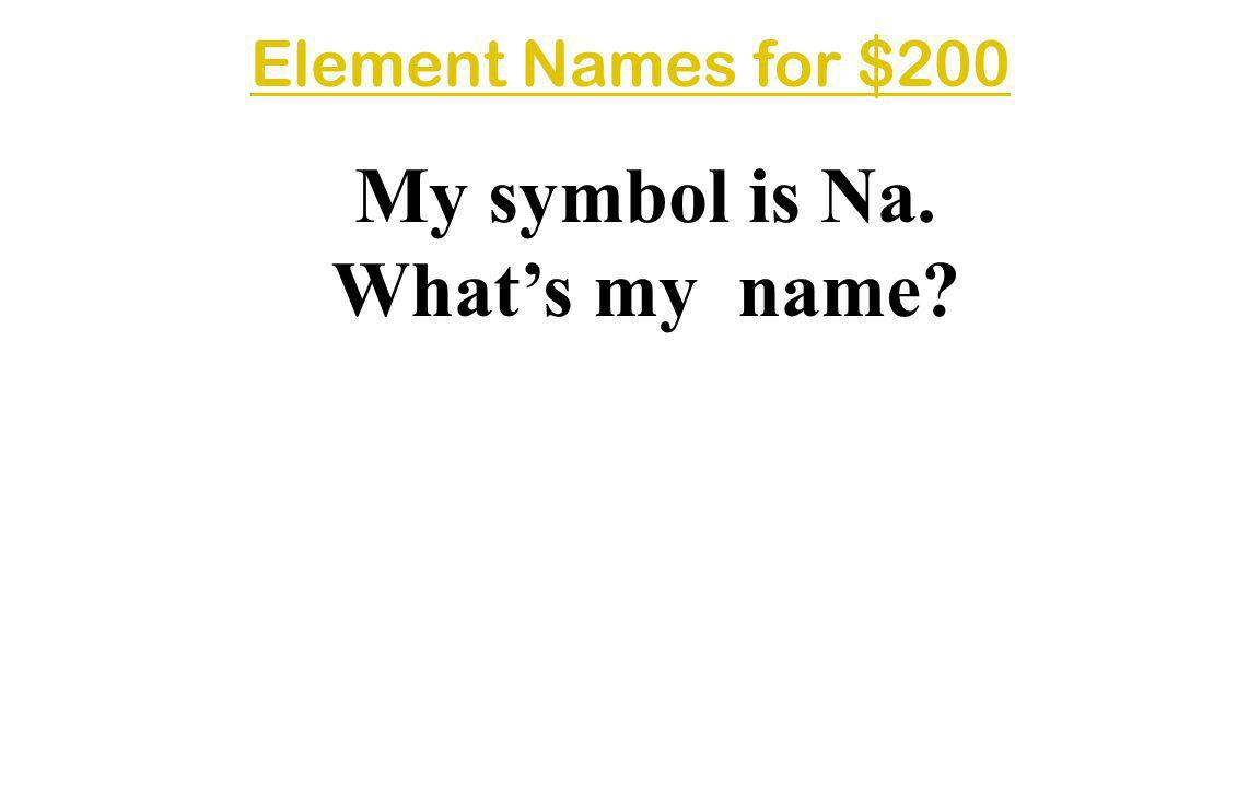 My symbol is Na. What's my name
