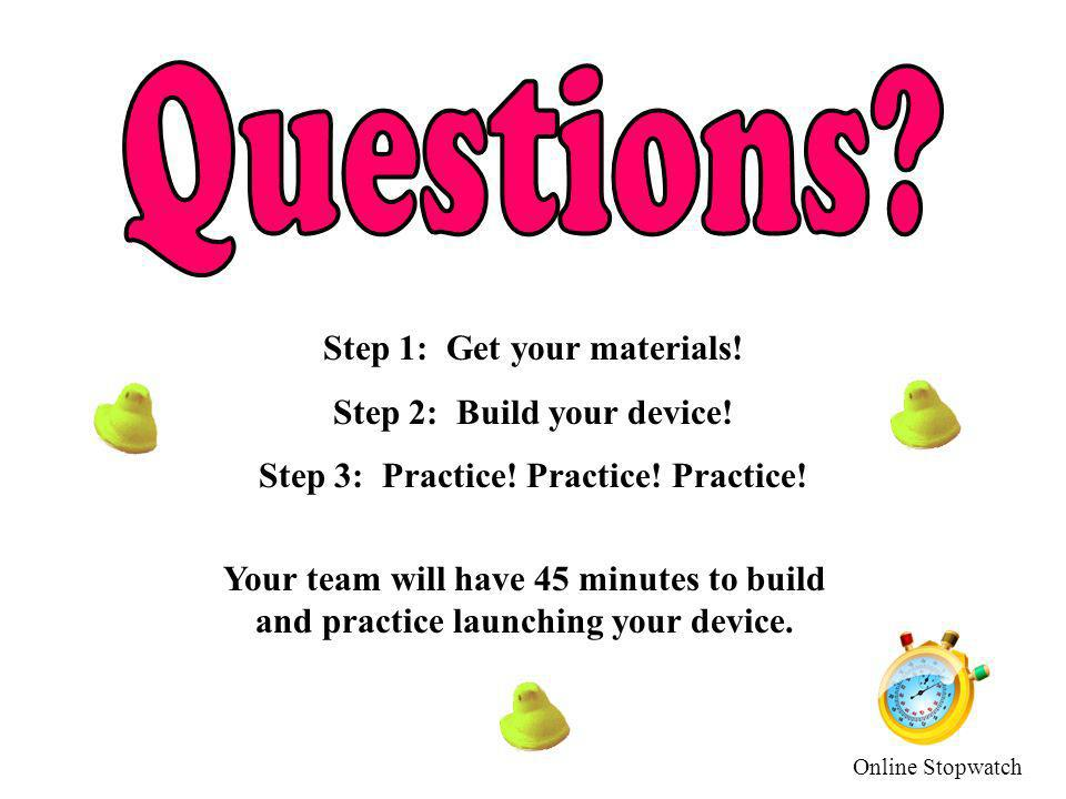 Questions Step 1: Get your materials! Step 2: Build your device!