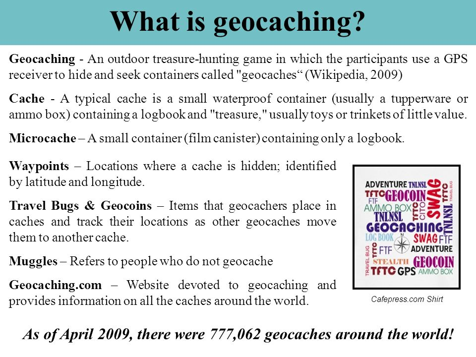As of April 2009, there were 777,062 geocaches around the world!