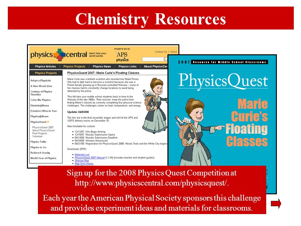 Chemistry Resources Sign up for the 2008 Physics Quest Competition at http://www.physicscentral.com/physicsquest/.
