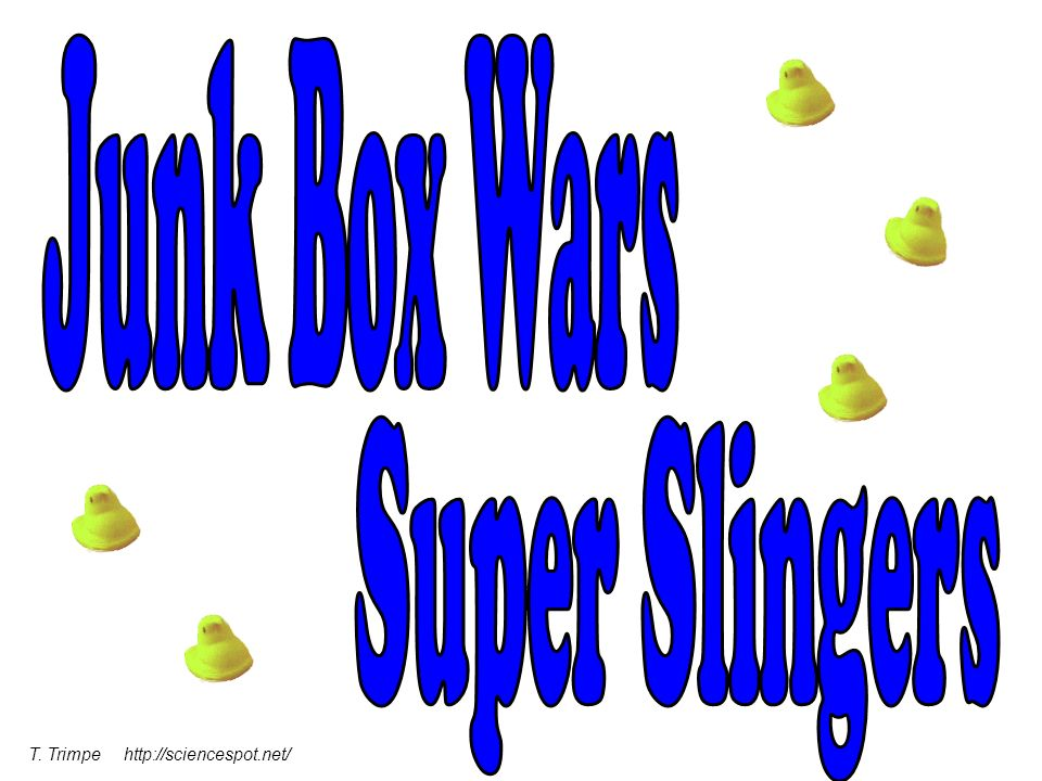 Junk Box Wars Super Slingers T. Trimpe http://sciencespot.net/
