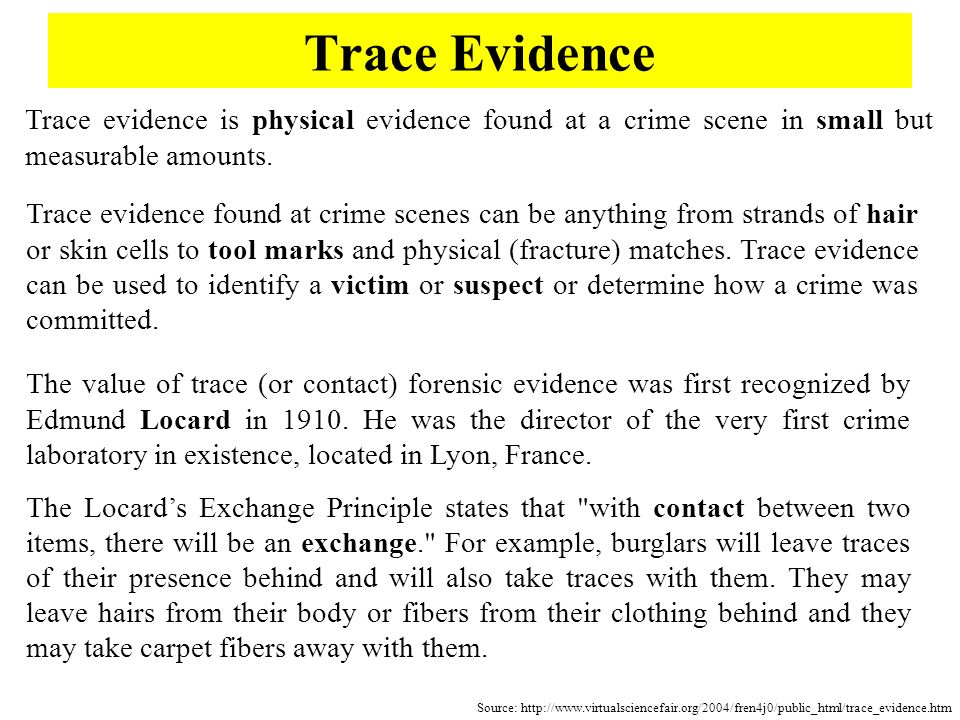 Trace EvidenceTrace evidence is physical evidence found at a crime scene in small but measurable amounts.