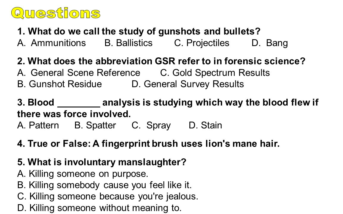 Questions What do we call the study of gunshots and bullets