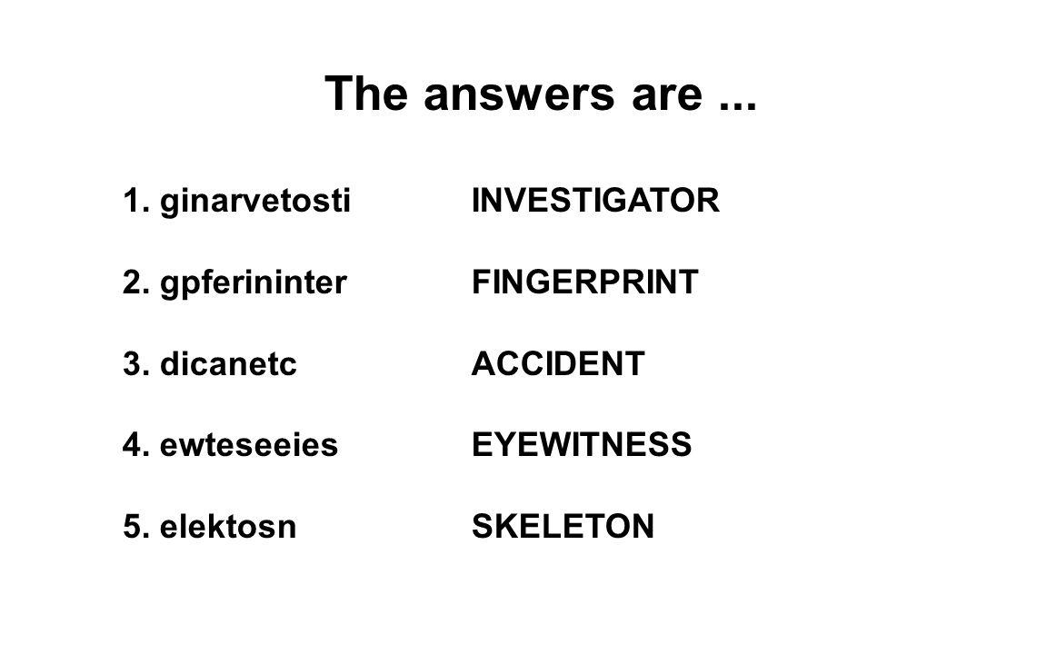 The answers are ... 1. ginarvetosti INVESTIGATOR