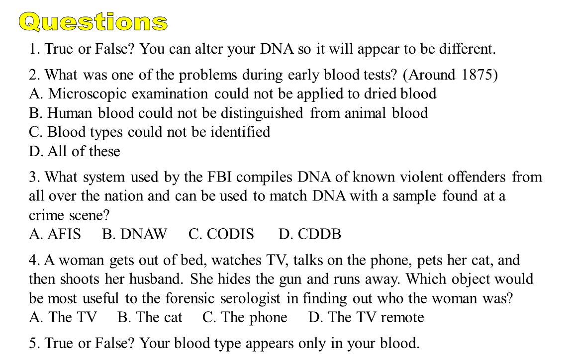 Questions 1. True or False You can alter your DNA so it will appear to be different.