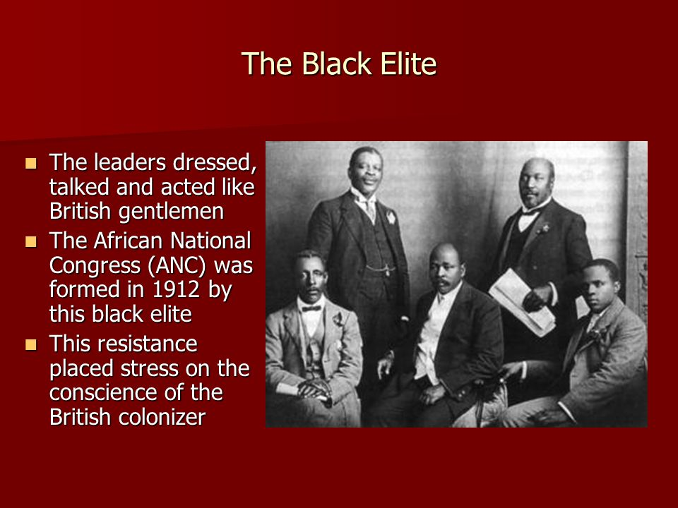 The Black Elite The leaders dressed, talked and acted like British gentlemen.