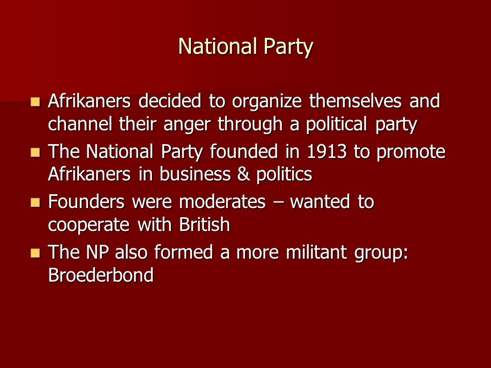 National Party Afrikaners decided to organize themselves and channel their anger through a political party.