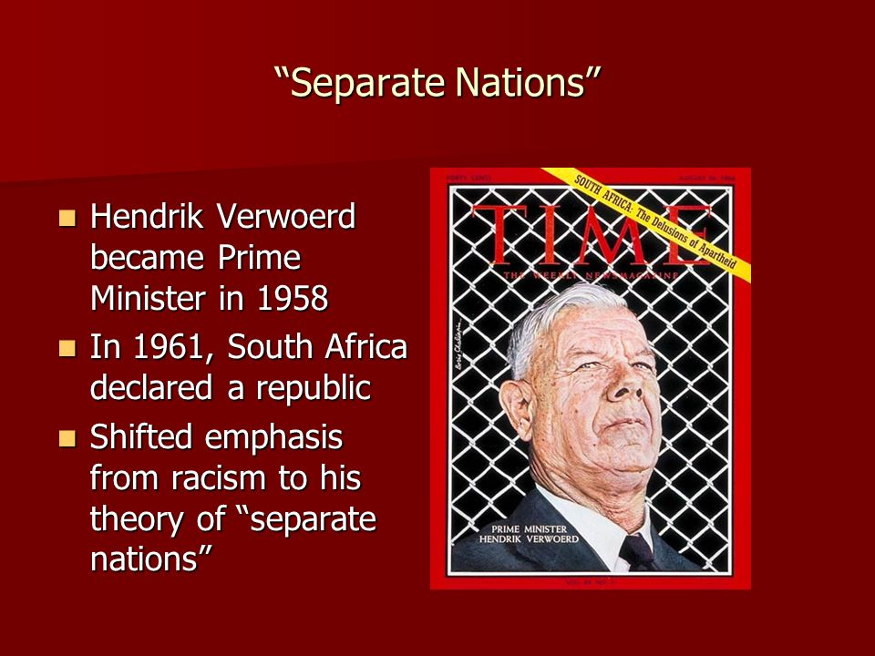 Separate Nations Hendrik Verwoerd became Prime Minister in 1958