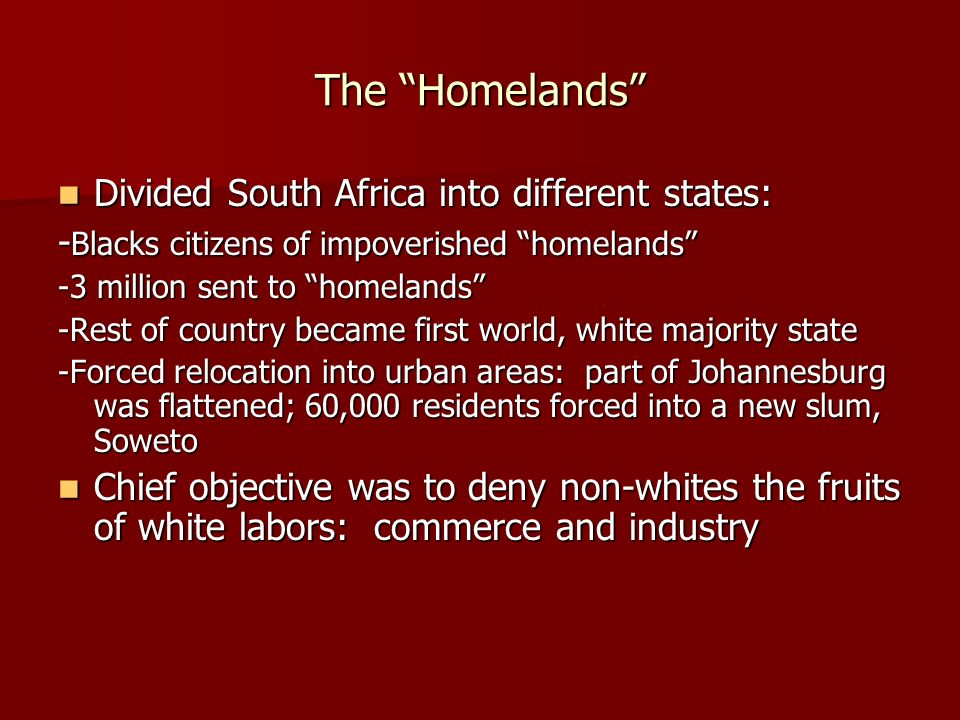 The Homelands Divided South Africa into different states: