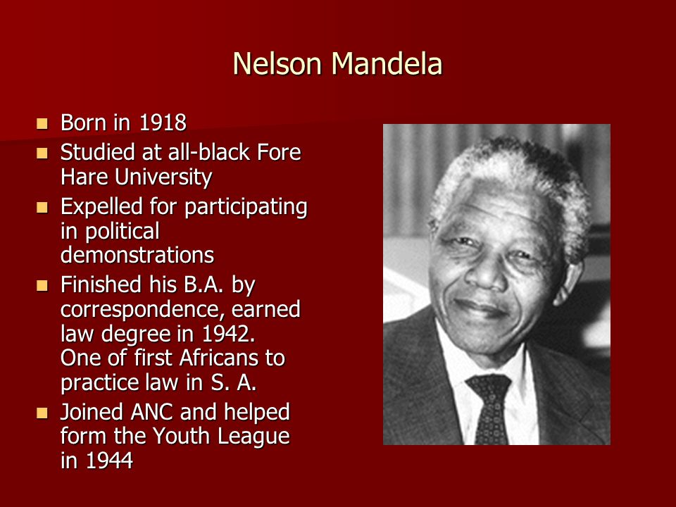 Nelson Mandela Born in 1918 Studied at all-black Fore Hare University