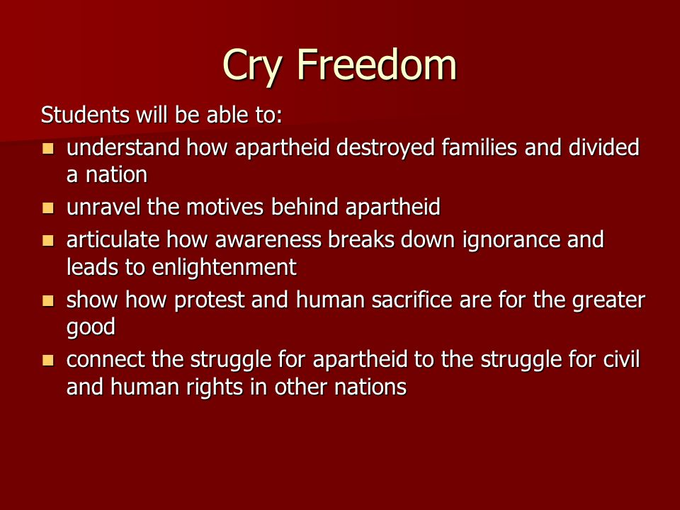 Cry Freedom Students will be able to: