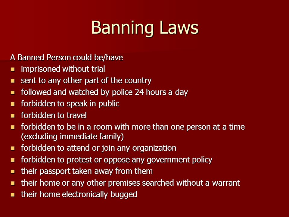Banning Laws A Banned Person could be/have imprisoned without trial