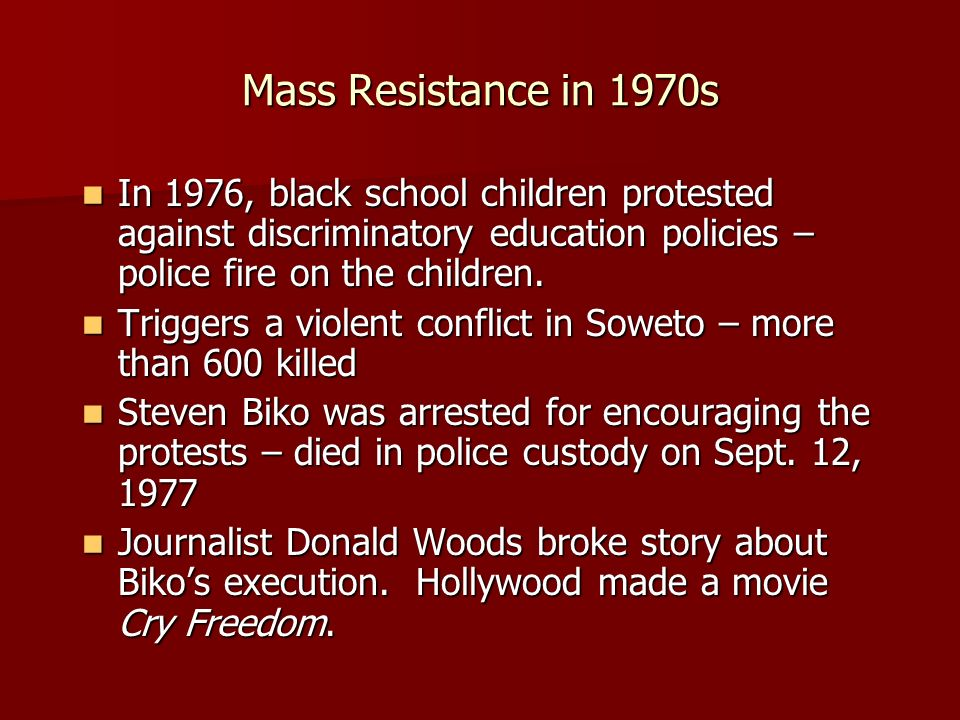 Mass Resistance in 1970s In 1976, black school children protested against discriminatory education policies – police fire on the children.