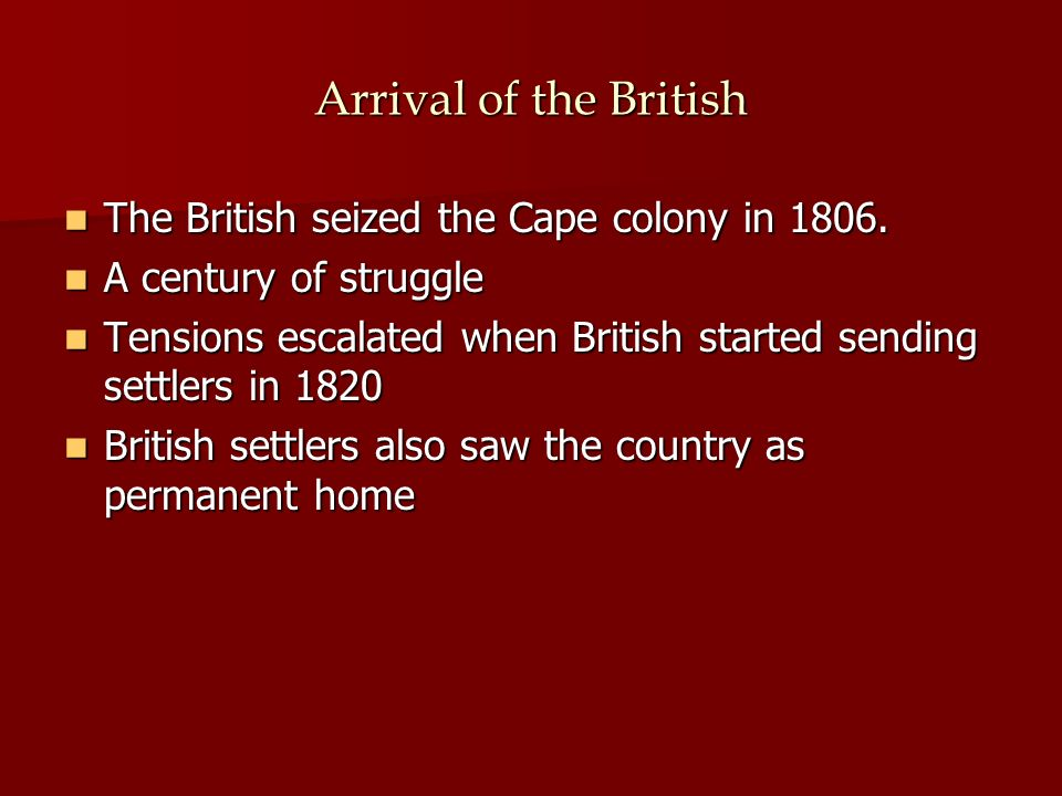 Arrival of the British The British seized the Cape colony in 1806.
