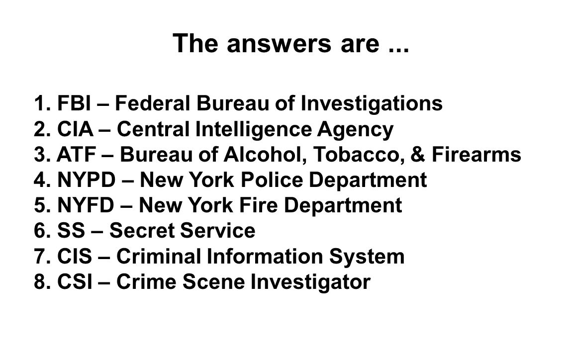 The answers are ... 1. FBI – Federal Bureau of Investigations