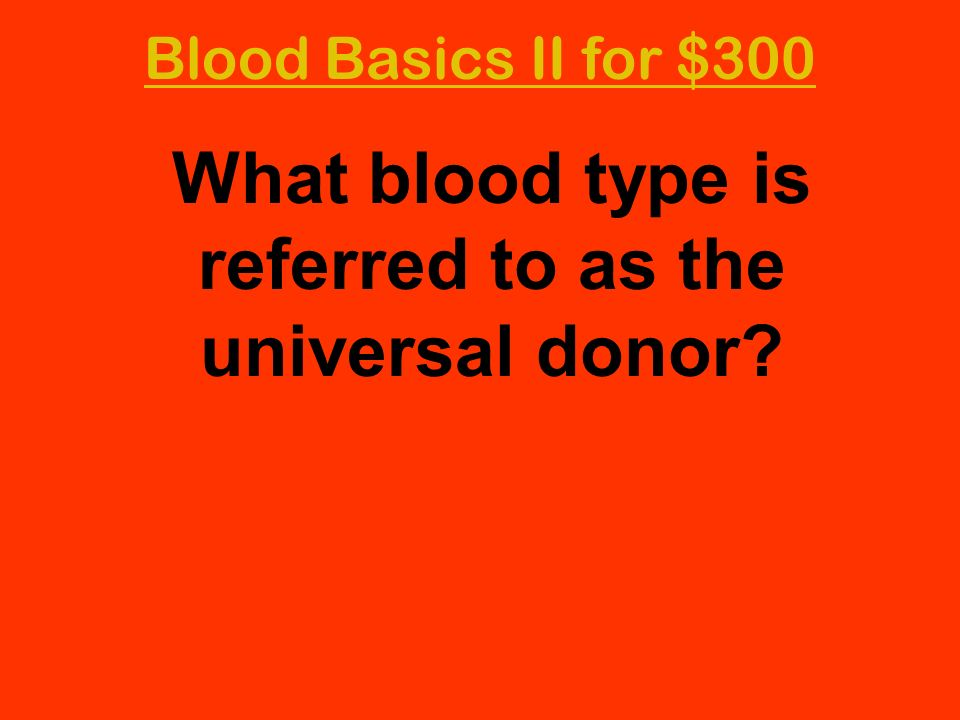 What blood type is referred to as the universal donor