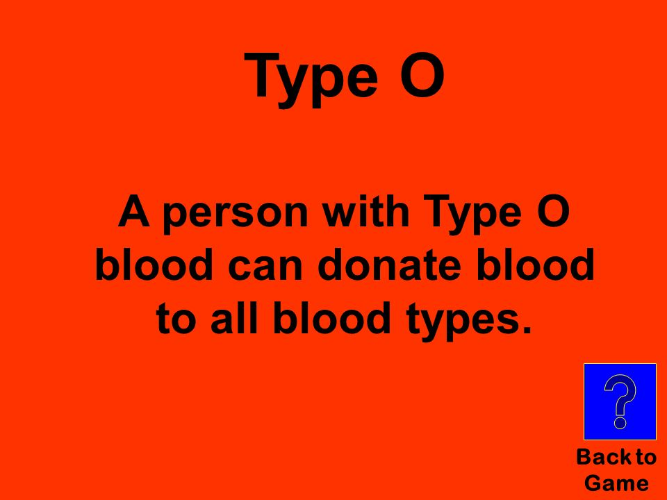 Type O A person with Type O blood can donate blood to all blood types.