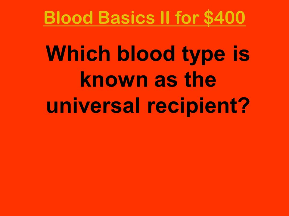 Which blood type is known as the universal recipient