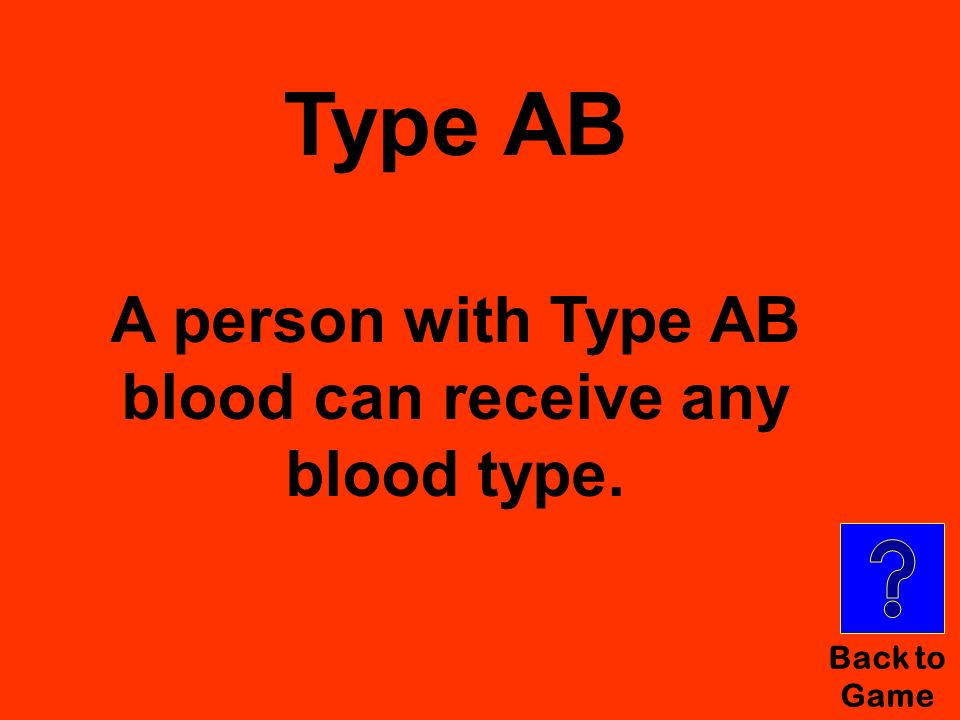 Type AB A person with Type AB blood can receive any blood type.