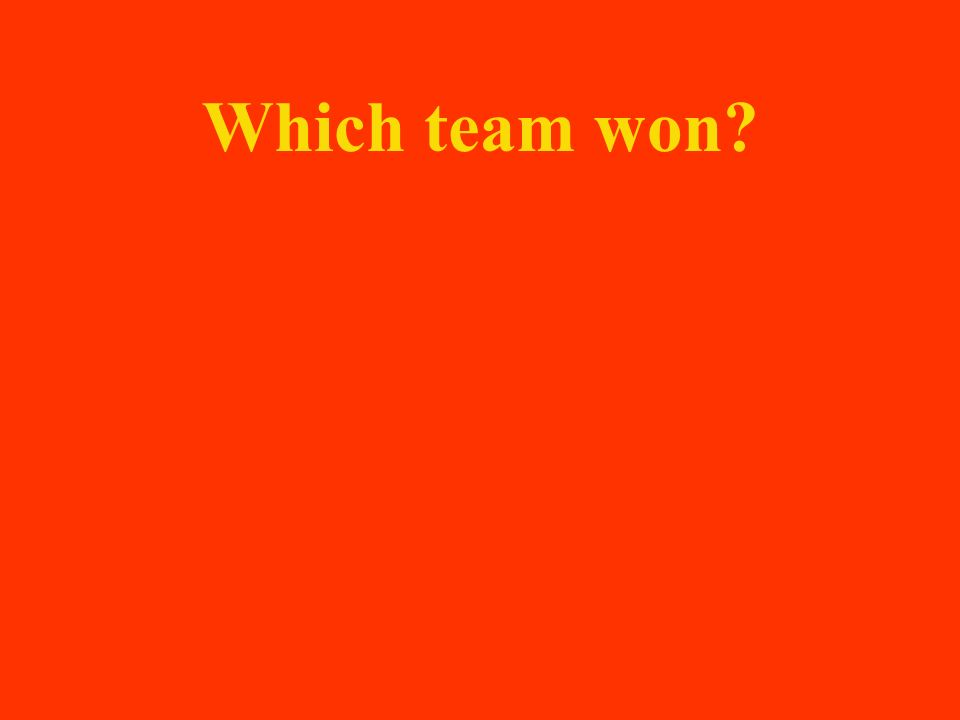 Which team won