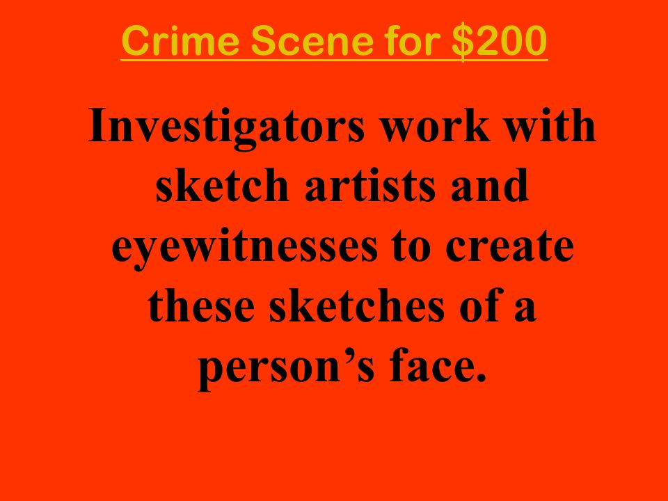 Crime Scene for $200 Investigators work with sketch artists and eyewitnesses to create these sketches of a person's face.