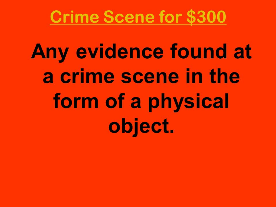 Any evidence found at a crime scene in the form of a physical object.