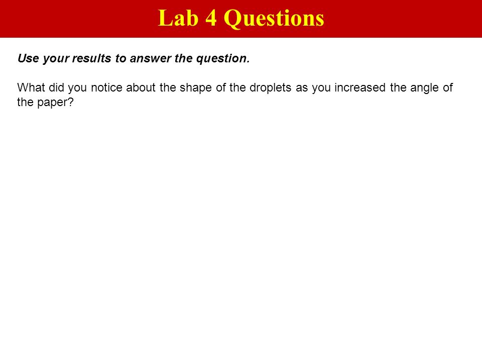 Lab 4 Questions Use your results to answer the question.