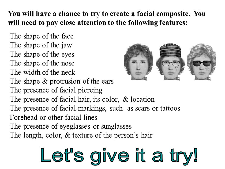 You will have a chance to try to create a facial composite