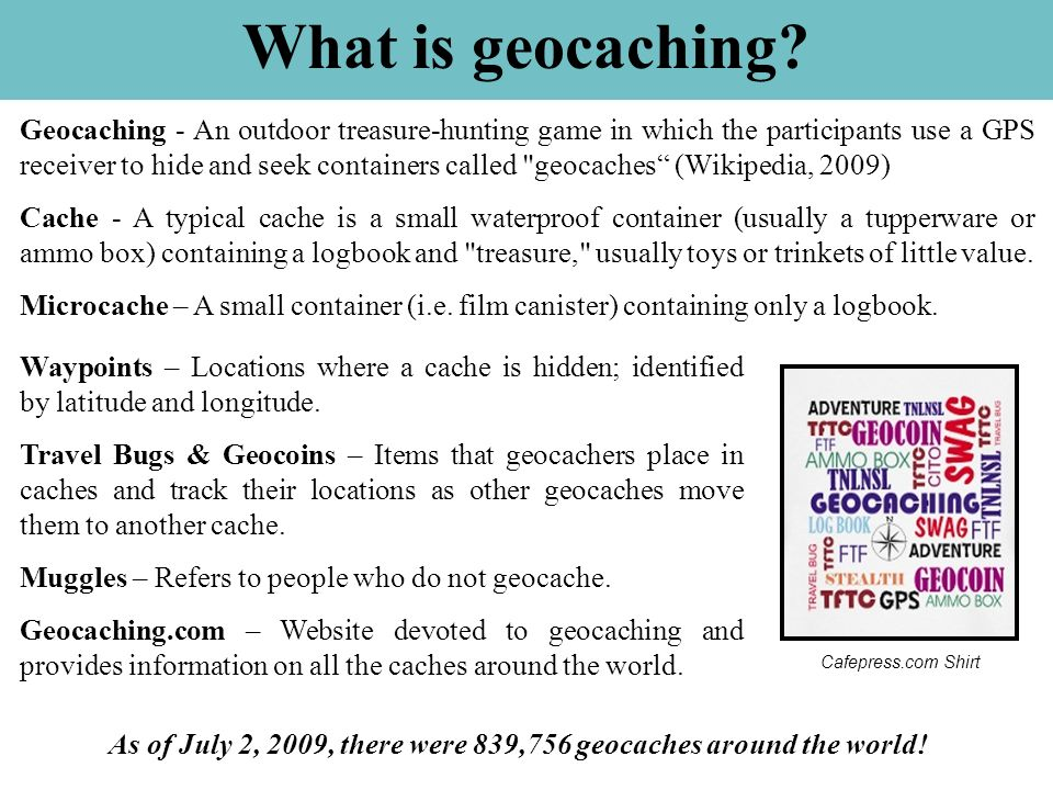 As of July 2, 2009, there were 839,756 geocaches around the world!