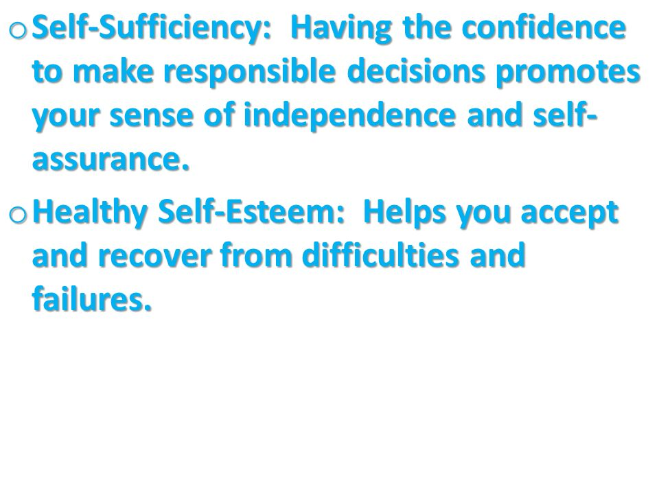 Self-Sufficiency: Having the confidence to make responsible decisions promotes your sense of independence and self-assurance.